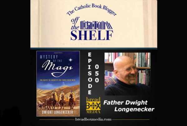 Mystery of the Magi – Off the Shelf 050 with Fr Dwight Longenecker