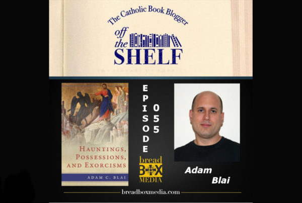 Off the Shelf 055 with Adam Blai – Hauntings, Possessions, and Exorcisms