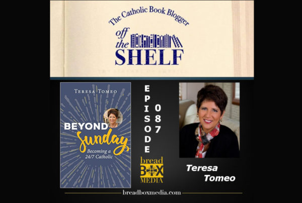 Taking our faith Beyond Sunday – Off the Shelf 087 w/ Teresa Tomeo