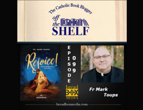 Advent a season to Rejoice! – Off the Shelf 099 with Fr. Mark Toups