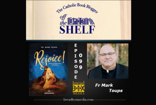 Advent a season to Rejoice! - Off the Shelf 099 with Fr. Mark Toups