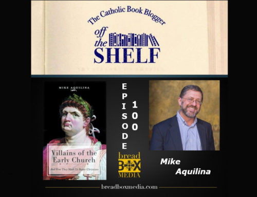 Villains of the Early Church – Off the Shelf 100 with Mike Aquilina