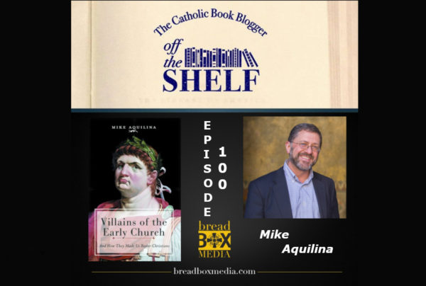 Off the Shelf 100 with Mike Aquilina