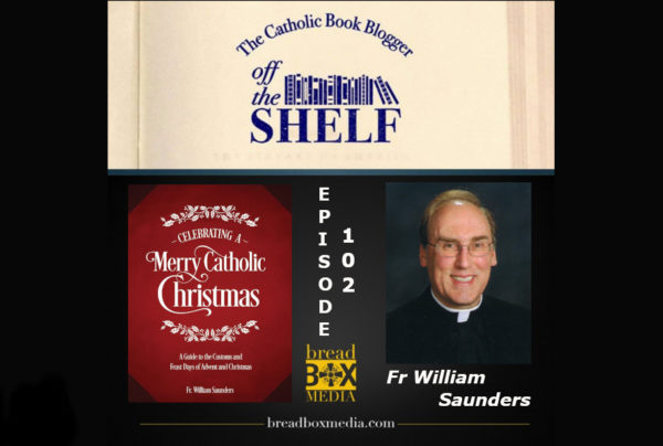 Have a Merry Catholic Christmas – Off the Shelf 102 with Fr William P. Saunders