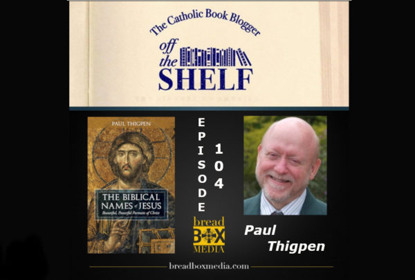 The Biblical Names of Jesus: Off the Shelf 104 with Paul Thigpen