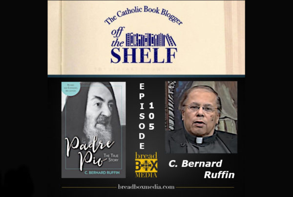 Padre Pio the TRUE story – Off the Shelf 105 with C. Bernard Ruffin