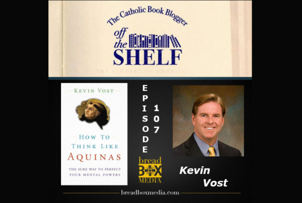 Is it Possible to think like Aquinas? - Off the Shelf 107 with Kevin Vost