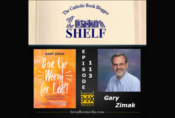 Try giving up worry - Off the Shelf 113 with Gary Zimak