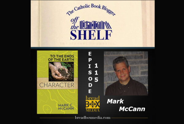 Become a model of Catholic Character – Off the Shelf 115 with Mark McCann