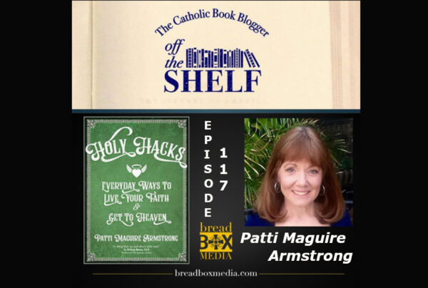 Hack your way to holiness – Off the Shelf 117 with Patti Maguire Armstrong