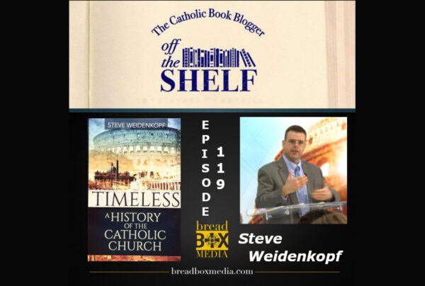 A Timeless History – Off the Shelf 119 with Steve Weidenkopf