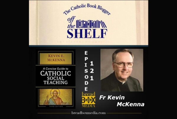 Catholic Social Teaching – Off the Shelf 121 with Father Kevin McKenna